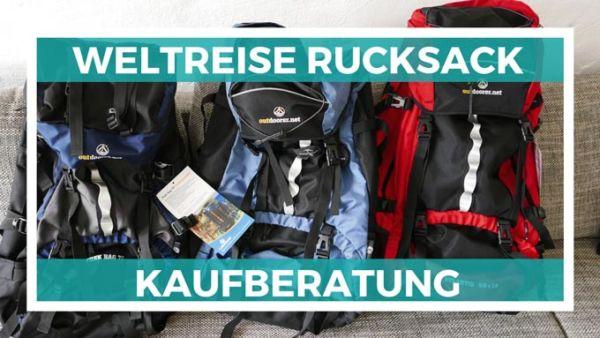 Weltreise Rucksack und Backpacker Rucksack Kaufberatung