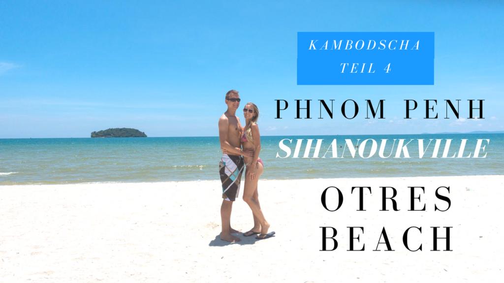 Per Bus von Phnom Penh nach Sihanoukville und weiter zum Otres Beach - Kambodscha Rundreise Teil 4
