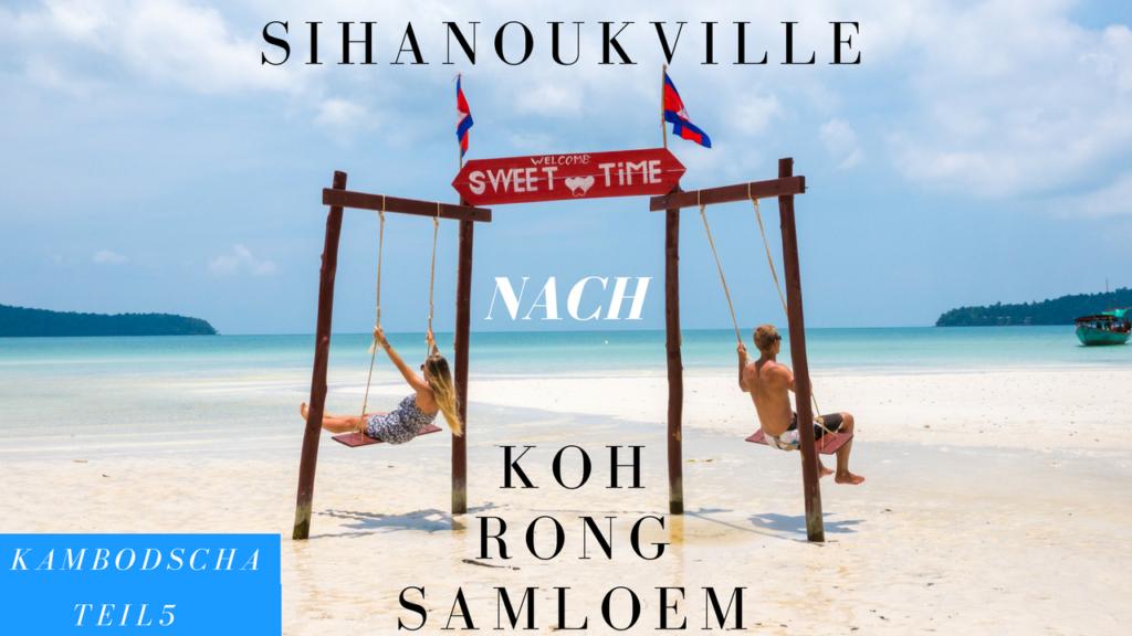 Sihanoukvilla nach Koh Rong Samloem - Auf ins Paradies