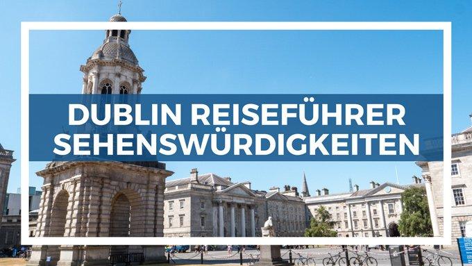 Dublin Reiseführer mit den 70 besten Dublin Sehenswürdigkeiten