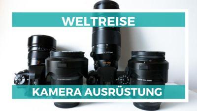 Unsere Weltreise Kamera Technik und Ausrüstung