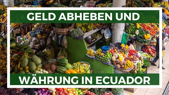 Geld abheben Ecuador und Währung Infos