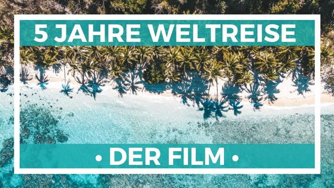 Weltreise Film Life to go 5 Jahre Weltreise